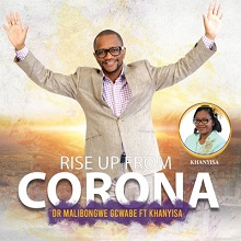 Dr Malibongwe Gcwabe – Rise Up From Corona