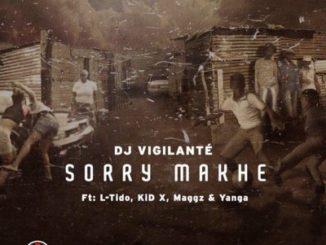 DJ Vigilante - Sorry Makhe ft. L-Tido, KiD X, Maggz & Yanga