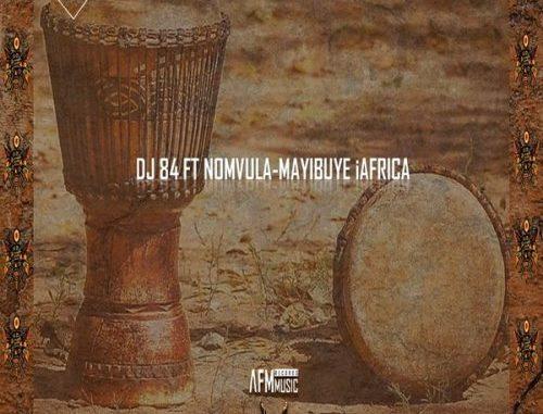 Dj 84 – Mayibuye iAfrica Ft. Nomvula