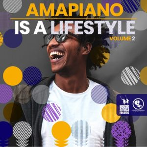Amapiano is a Lifestyle Volume 2