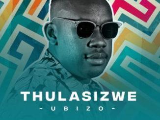<>ALBUM: THULASIZWE – UBIZO