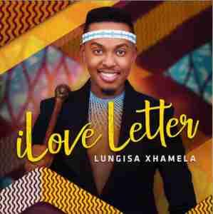 LUNGISA XHAMELA – ILOVE LETTER